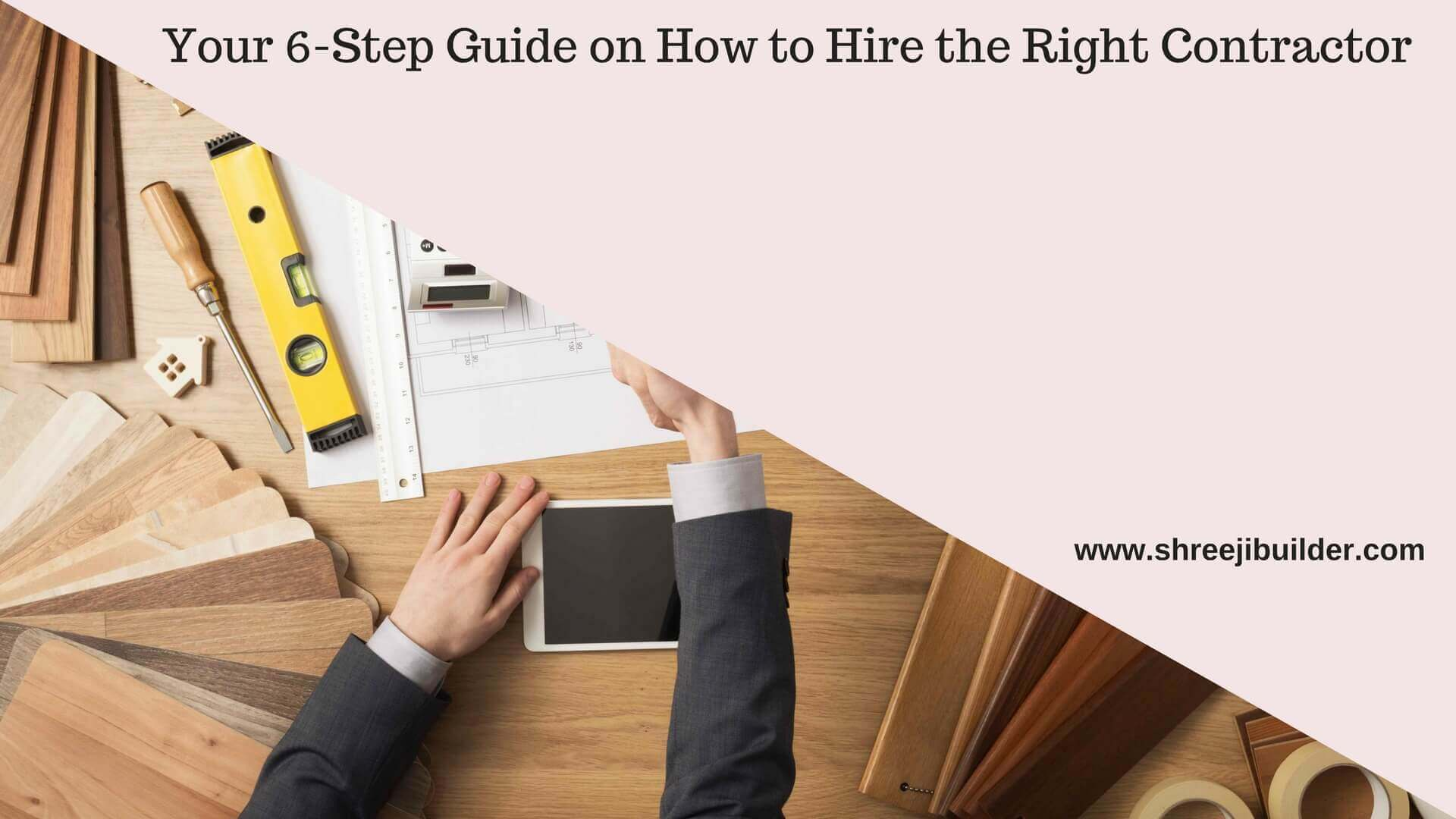 Your 6 Step Guide On How To Hire The Right Contractor